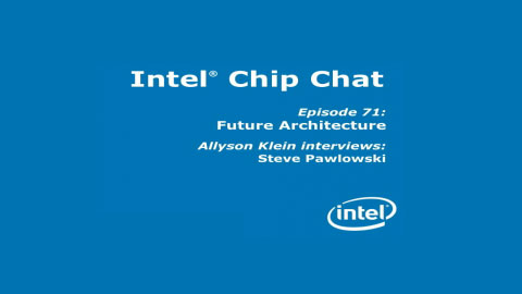 Future Architecture – Intel Chip Chat – Episode 71