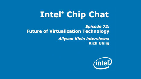 Future of Virtualization Technology – Intel Chip Chat – Episode 72