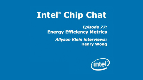 Energy Efficiency Metrics – Intel Chip Chat – Episode 77