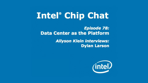 Data Center as the Platform &#8211; Intel Chip Chat &#8211; Episode 78