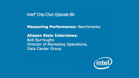 Measuring Performance: Benchmarks – Intel Chip Chat – Episode 86
