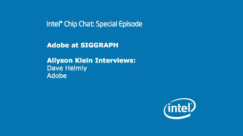 Adobe at SIGGRAPH – Intel Chip Chat – Special Episode