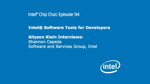 Intel Software Tools for Developers – Intel Chip Chat – Episode 94