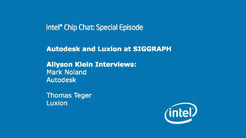 Autodesk and Luxion at SIGGRAPH – Intel Chip Chat – Special Episode