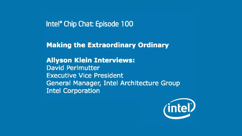 Making the Extraordinary Ordinary – Intel Chip Chat – Episode 100