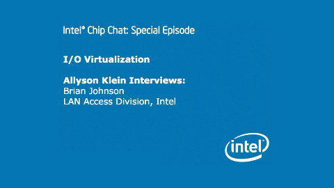 I/O Virtualization &#8211; Intel Chip Chat &#8211; Special Episode