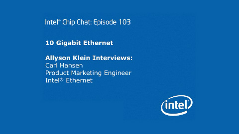 10 Gigabit Ethernet – Intel Chip Chat – Episode 103