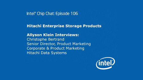 Hitachi Enterprise Storage Products – Intel Chip Chat – Episode 106