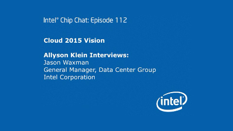 Cloud 2015 Vision – Intel Chip Chat – Episode 112