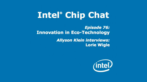 Innovation in Eco-Technology – Intel Chip Chat – Episode 76