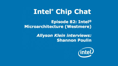 Intel Microarchitecture (Westmere) – Intel Chip Chat – Episode 82