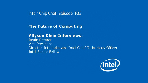 The Future of Computing – Intel Chip Chat – Episode 102