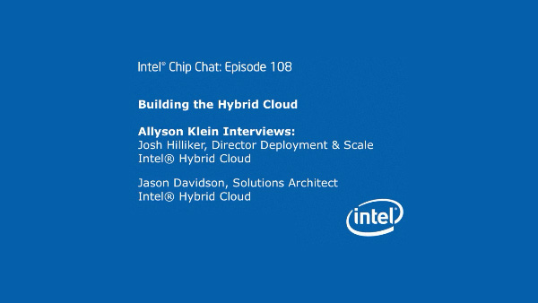 Building the Hybrid Cloud – Intel Chip Chat – Episode 108